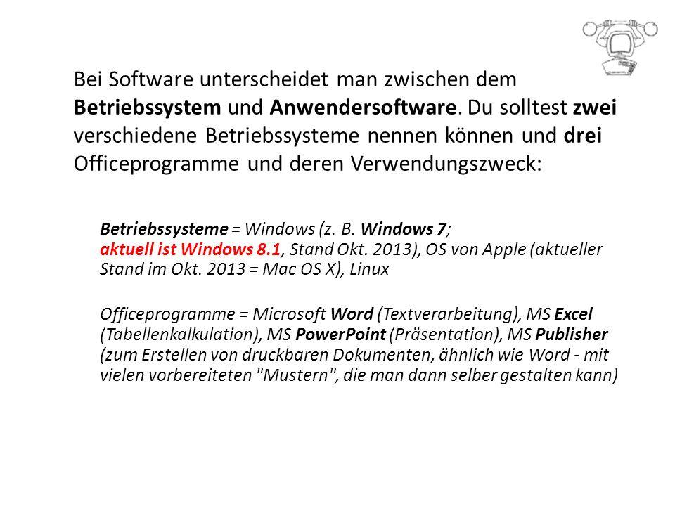 Bei Software unterscheidet man zwischen dem Betriebssystem und Anwendersoftware. Du solltest zwei verschiedene Betriebssysteme nennen können und drei Officeprogramme und deren Verwendungszweck: