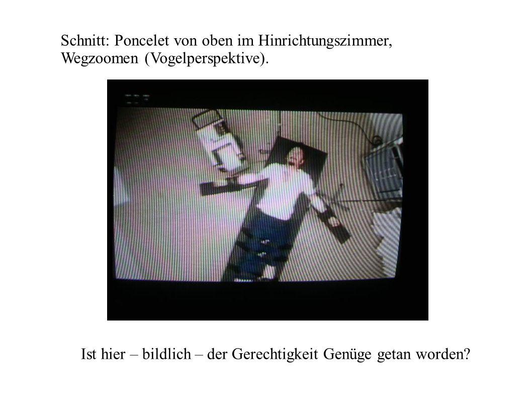 Schnitt: Poncelet von oben im Hinrichtungszimmer, Wegzoomen (Vogelperspektive).
