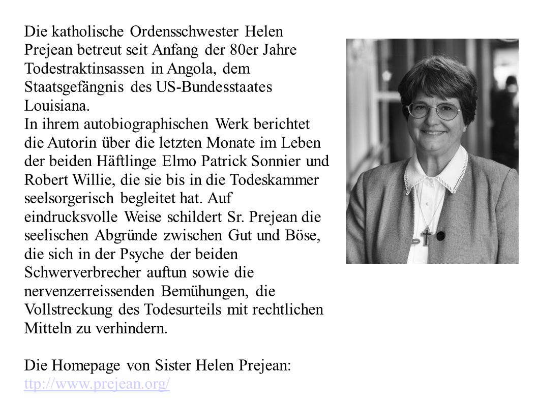 Die katholische Ordensschwester Helen Prejean betreut seit Anfang der 80er Jahre Todestraktinsassen in Angola, dem Staatsgefängnis des US-Bundesstaates Louisiana.