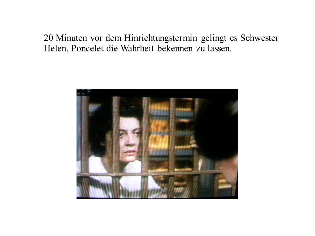 20 Minuten vor dem Hinrichtungstermin gelingt es Schwester Helen, Poncelet die Wahrheit bekennen zu lassen.