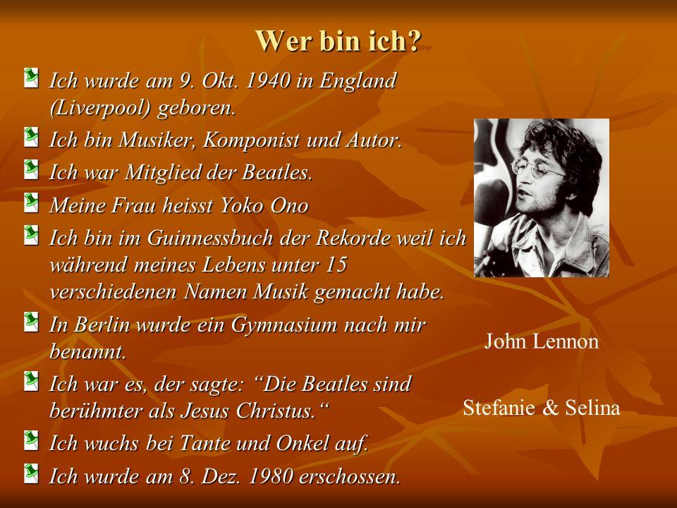 Wer bin ich Ich wurde am 9. Okt. 1940 in England (Liverpool) geboren.
