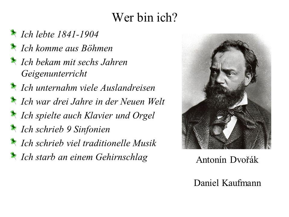 Wer bin ich Ich lebte 1841-1904 Ich komme aus Böhmen