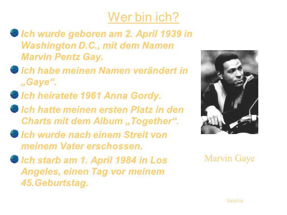 Wer bin ich Ich wurde geboren am 2. April 1939 in Washington D.C., mit dem Namen Marvin Pentz Gay.
