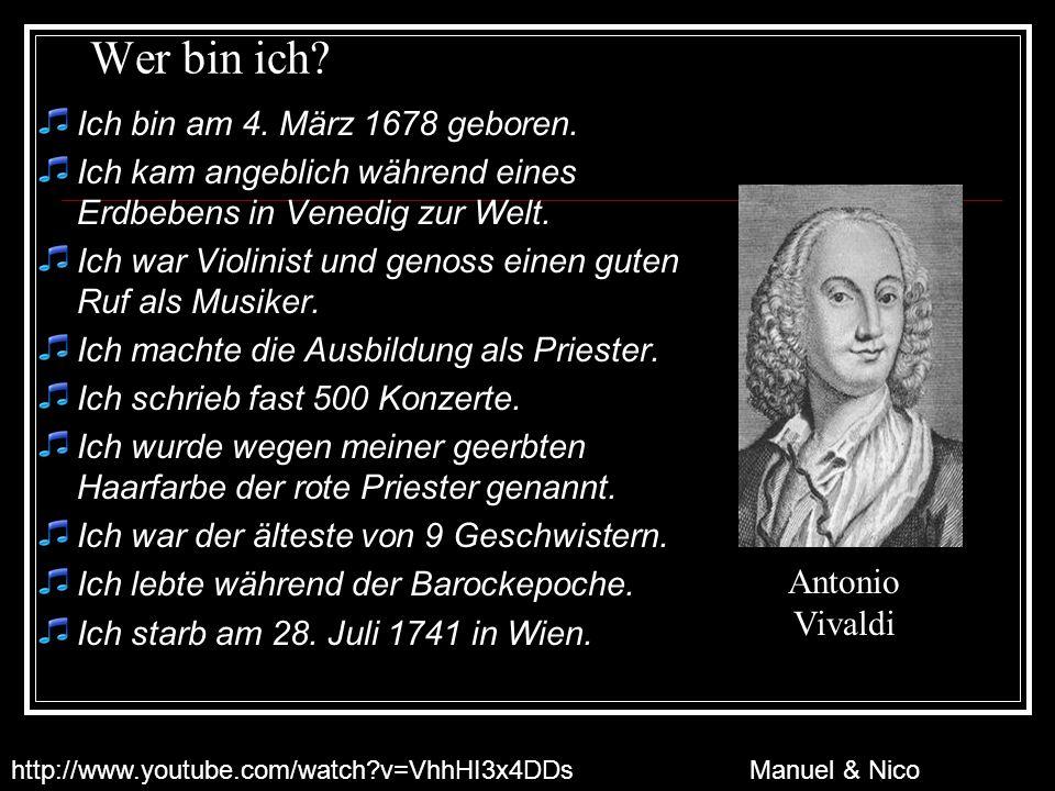 Wer bin ich Antonio Vivaldi Ich bin am 4. März 1678 geboren.