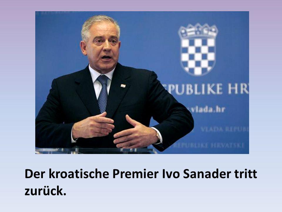 Der kroatische Premier Ivo Sanader tritt zurück.