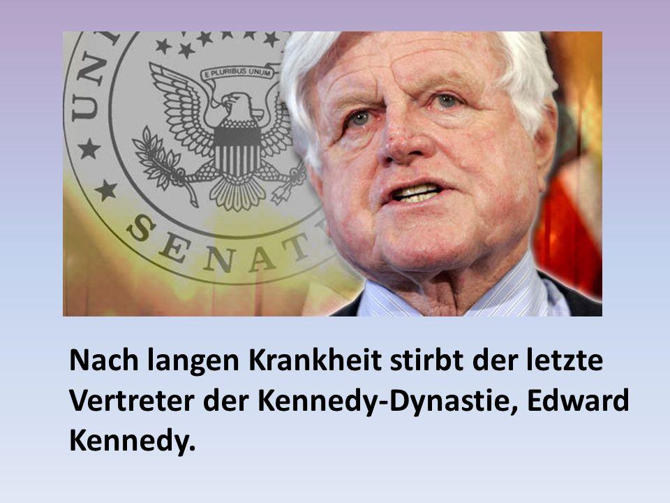 Nach langen Krankheit stirbt der letzte Vertreter der Kennedy-Dynastie, Edward Kennedy.