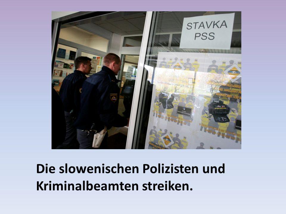 Die slowenischen Polizisten und Kriminalbeamten streiken.