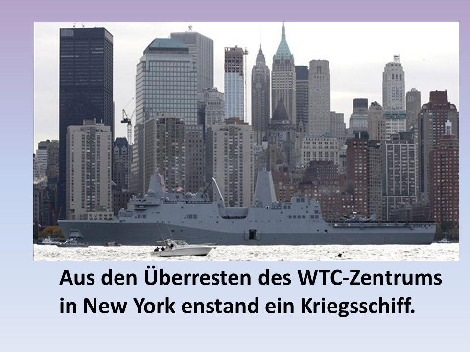 Aus den Überresten des WTC-Zentrums in New York enstand ein Kriegsschiff.