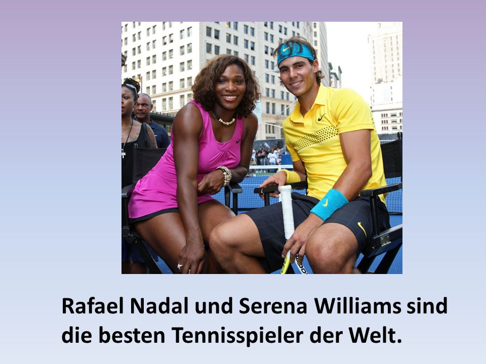 Rafael Nadal und Serena Williams sind die besten Tennisspieler der Welt.