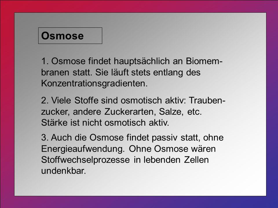 Osmose 1. Osmose findet hauptsächlich an Biomem-branen statt. Sie läuft stets entlang des Konzentrationsgradienten.