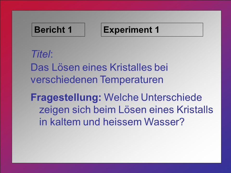 Das Lösen eines Kristalles bei verschiedenen Temperaturen
