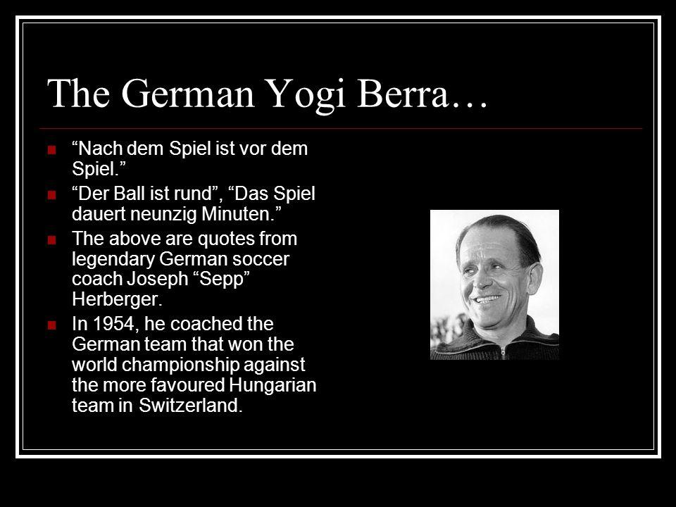 The German Yogi Berra… Nach dem Spiel ist vor dem Spiel.