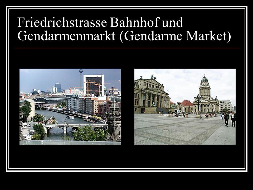 Friedrichstrasse Bahnhof und Gendarmenmarkt (Gendarme Market)