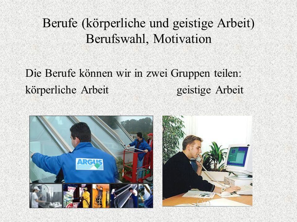 Berufe (körperliche und geistige Arbeit) Berufswahl, Motivation
