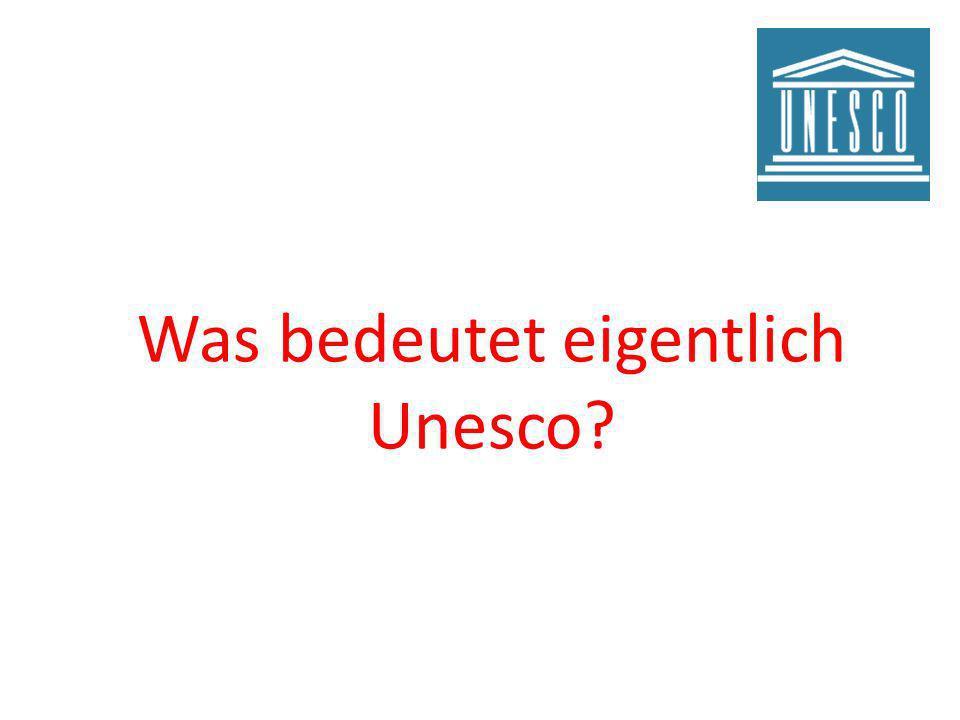 Was bedeutet eigentlich Unesco