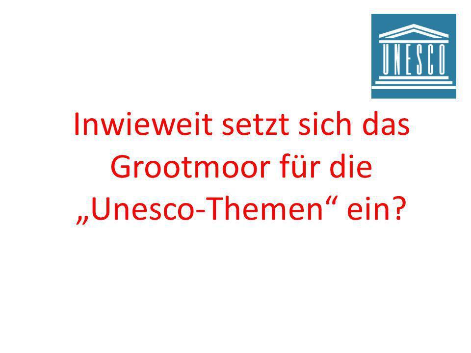"""Inwieweit setzt sich das Grootmoor für die """"Unesco-Themen ein"""