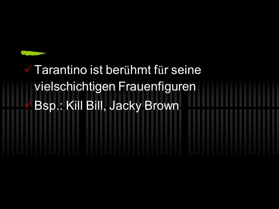 Tarantino ist berühmt für seine vielschichtigen Frauenfiguren