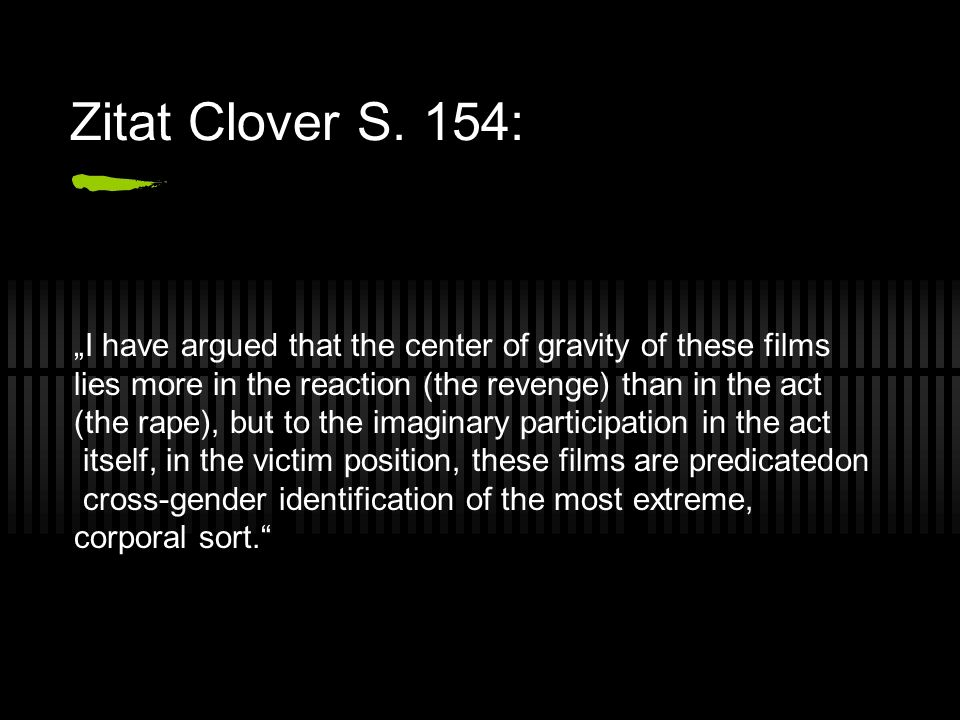 "Zitat Clover S. 154: ""I have argued that the center of gravity of these films. lies more in the reaction (the revenge) than in the act."