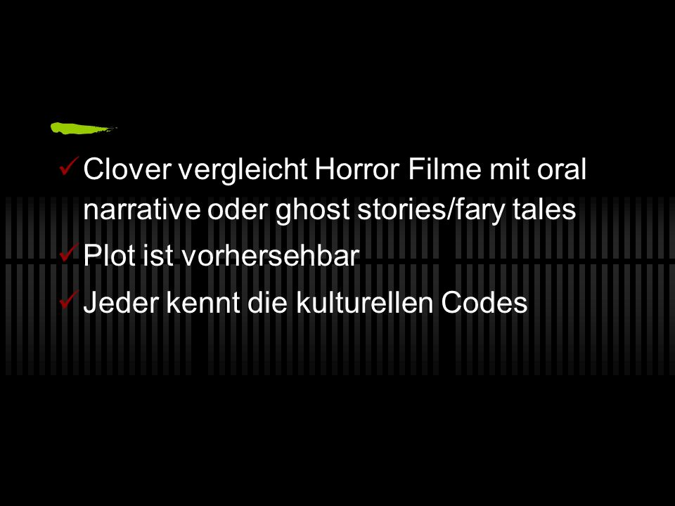 Clover vergleicht Horror Filme mit oral narrative oder ghost stories/fary tales