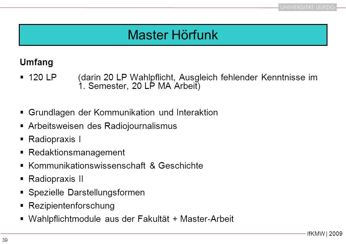 Master Hörfunk Umfang. 120 LP (darin 20 LP Wahlpflicht, Ausgleich fehlender Kenntnisse im 1. Semester, 20 LP MA Arbeit)
