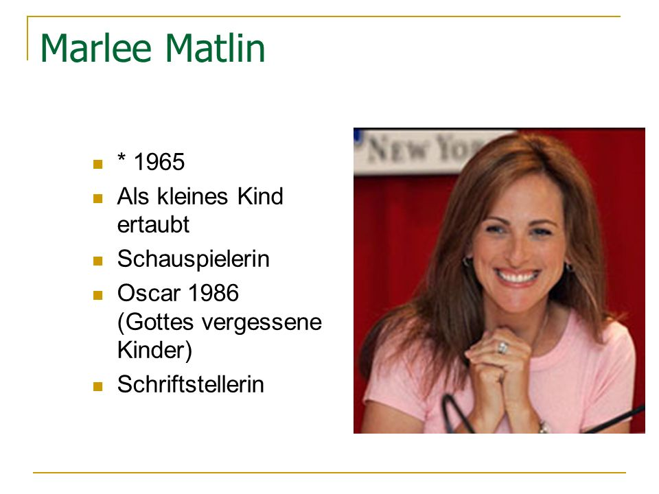 Marlee Matlin * 1965 Als kleines Kind ertaubt Schauspielerin