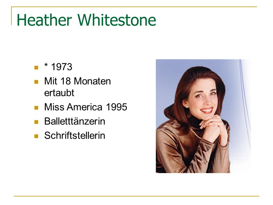 Heather Whitestone * 1973 Mit 18 Monaten ertaubt Miss America 1995