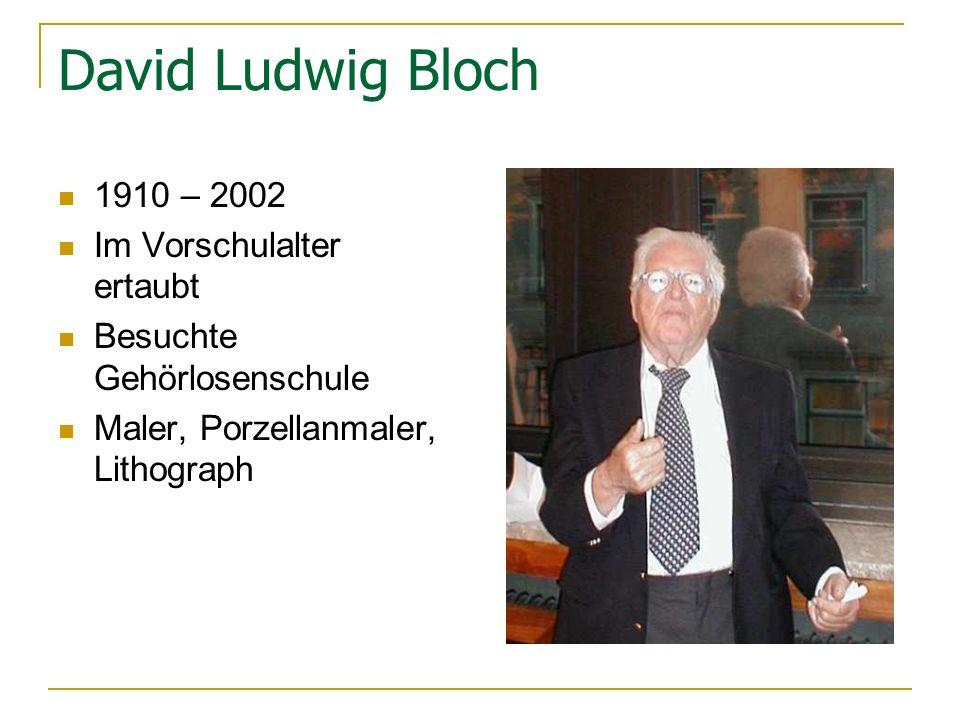 David Ludwig Bloch 1910 – 2002 Im Vorschulalter ertaubt