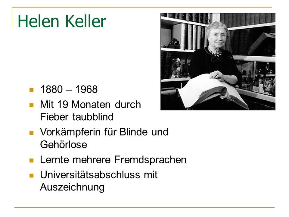 Helen Keller 1880 – 1968 Mit 19 Monaten durch Fieber taubblind