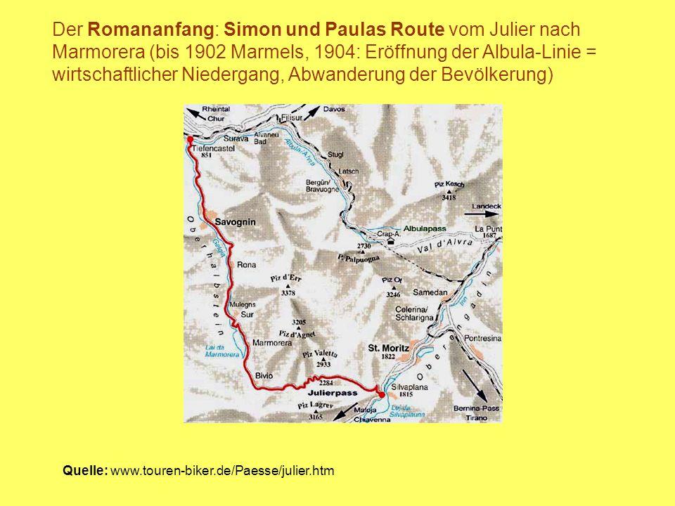 Der Romananfang: Simon und Paulas Route vom Julier nach Marmorera (bis 1902 Marmels, 1904: Eröffnung der Albula-Linie = wirtschaftlicher Niedergang, Abwanderung der Bevölkerung)