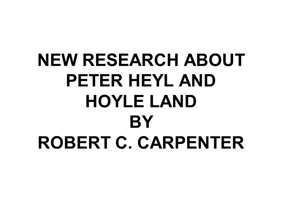 NEW RESEARCH ABOUT PETER HEYL AND HOYLE LAND BY ROBERT C. CARPENTER