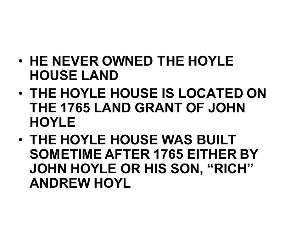 HE NEVER OWNED THE HOYLE HOUSE LAND