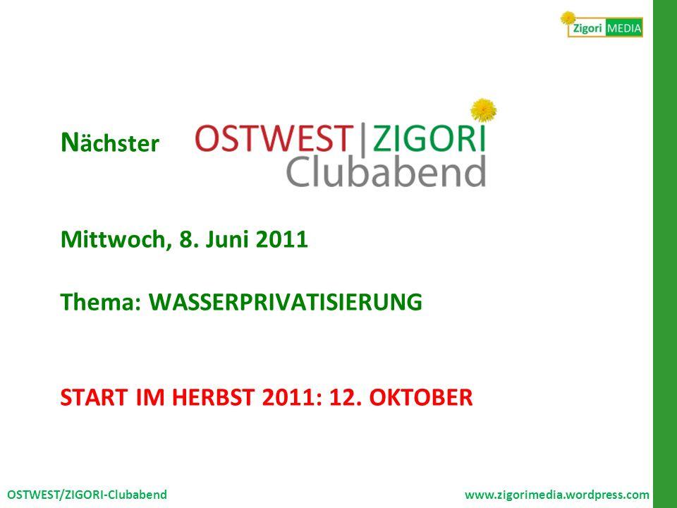 Nächster Mittwoch, 8. Juni 2011 Thema: WASSERPRIVATISIERUNG START IM HERBST 2011: 12. OKTOBER