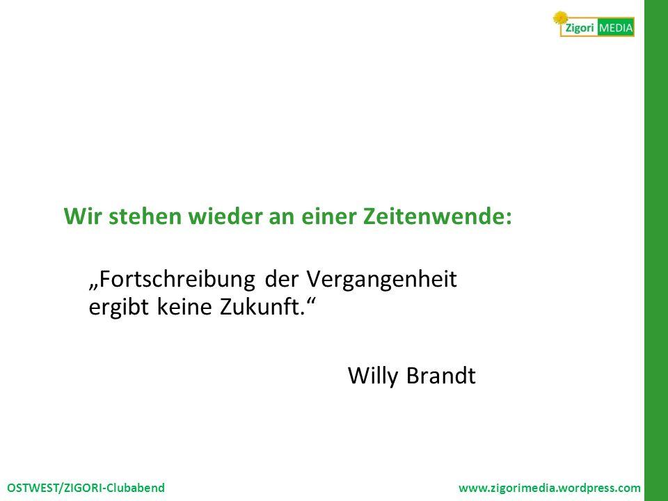 """Wir stehen wieder an einer Zeitenwende: """"Fortschreibung der Vergangenheit ergibt keine Zukunft. Willy Brandt"""