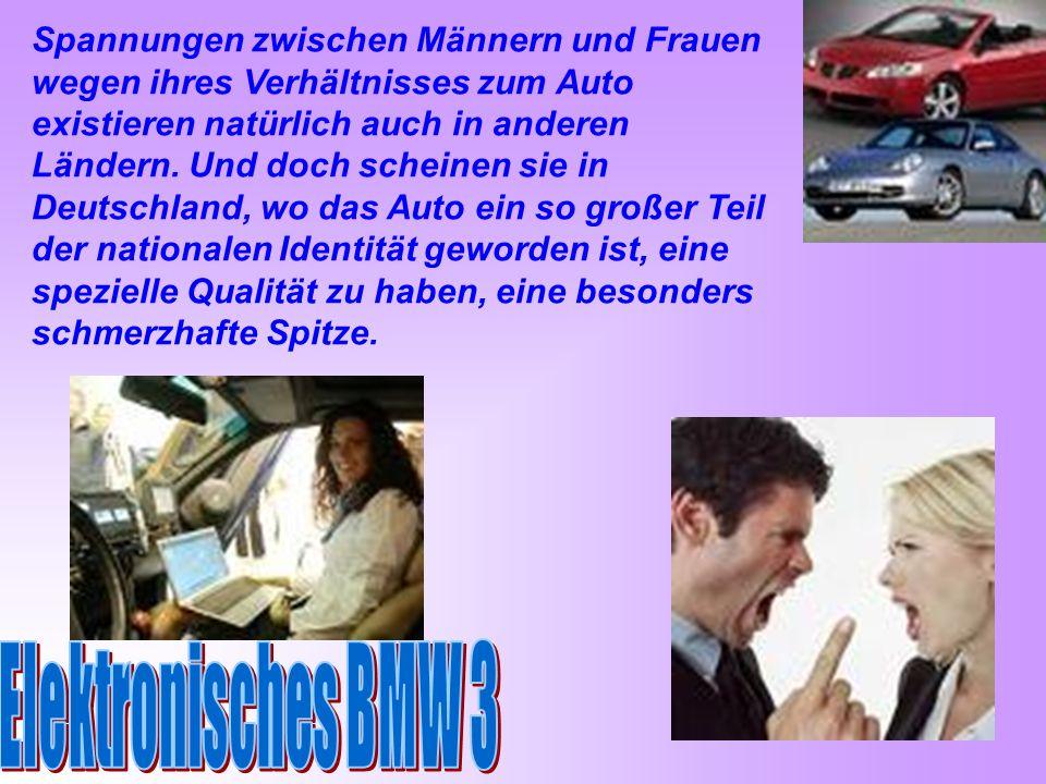 Spannungen zwischen Männern und Frauen wegen ihres Verhältnisses zum Auto existieren natürlich auch in anderen Ländern. Und doch scheinen sie in Deutschland, wo das Auto ein so großer Teil der nationalen Identität geworden ist, eine spezielle Qualität zu haben, eine besonders schmerzhafte Spitze.