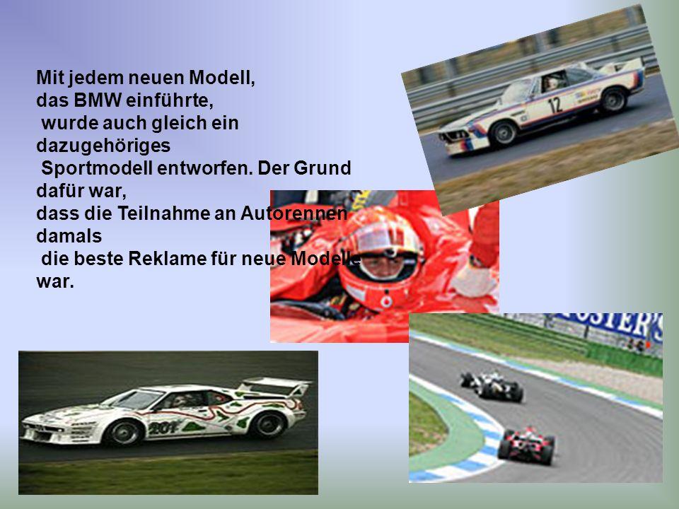 Mit jedem neuen Modell, das BMW einführte, wurde auch gleich ein dazugehöriges. Sportmodell entworfen. Der Grund dafür war,