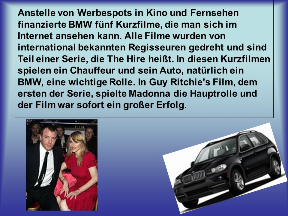 Anstelle von Werbespots in Kino und Fernsehen finanzierte BMW fünf Kurzfilme, die man sich im Internet ansehen kann.