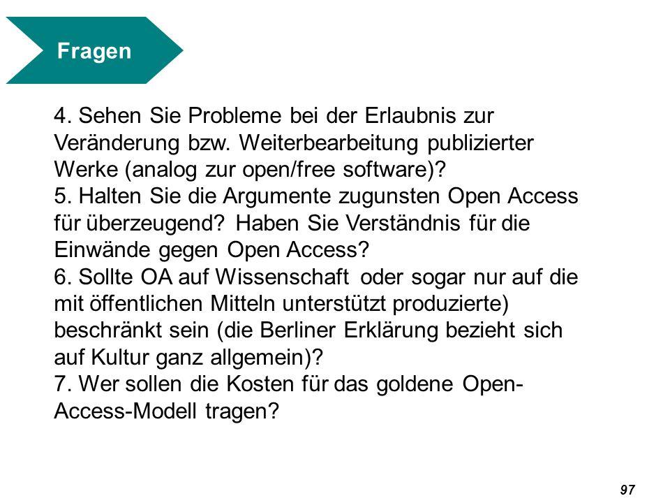 Fragen 4. Sehen Sie Probleme bei der Erlaubnis zur Veränderung bzw. Weiterbearbeitung publizierter Werke (analog zur open/free software)