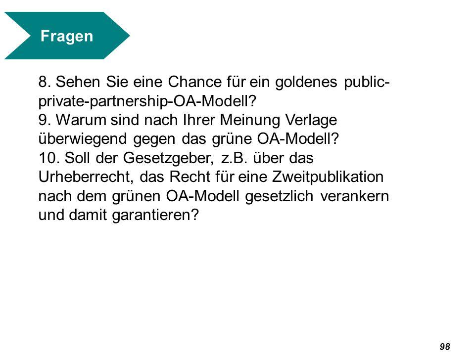 Fragen 8. Sehen Sie eine Chance für ein goldenes public-private-partnership-OA-Modell
