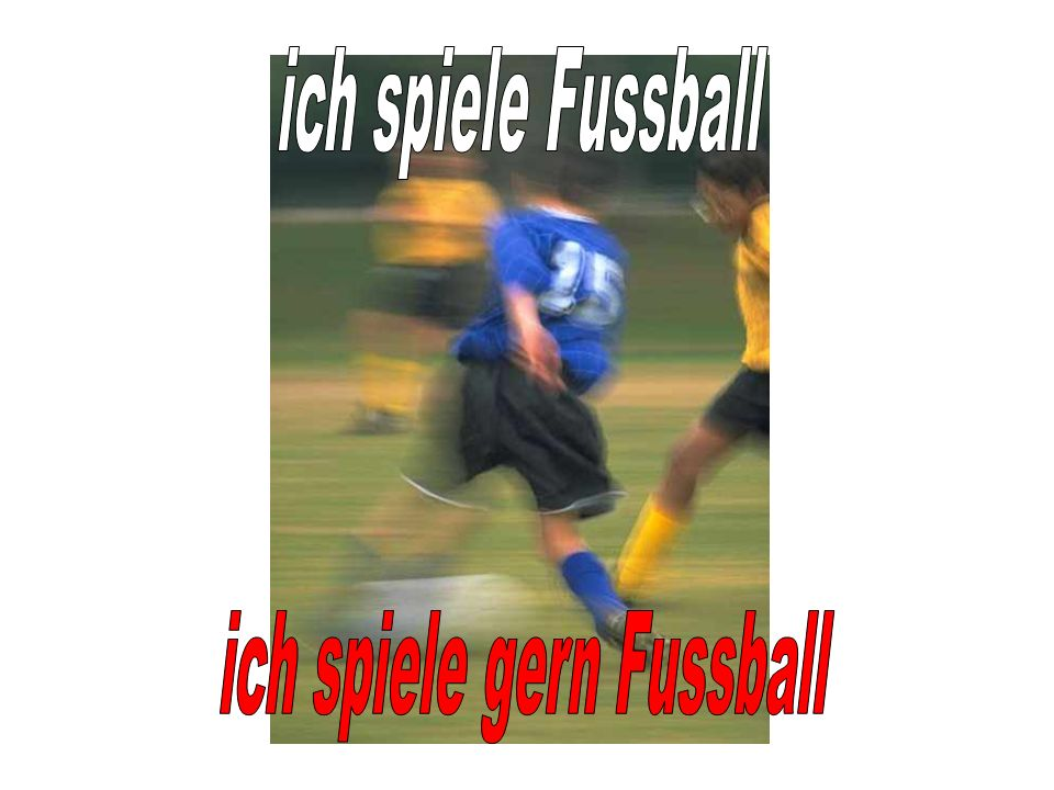 ich spiele gern Fussball