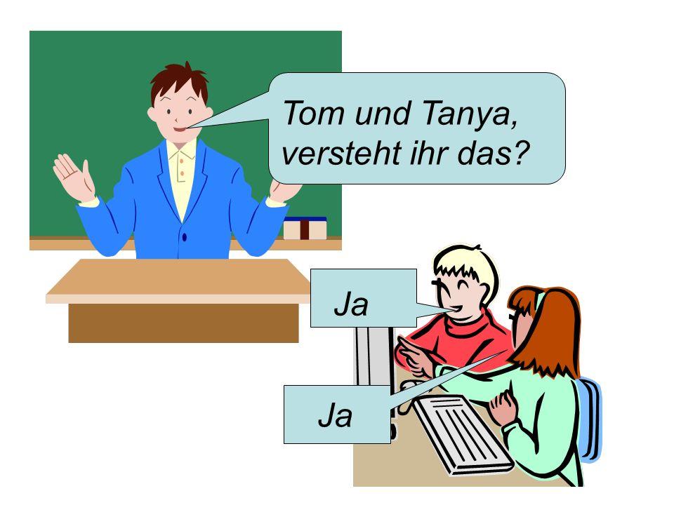 Tom und Tanya, versteht ihr das