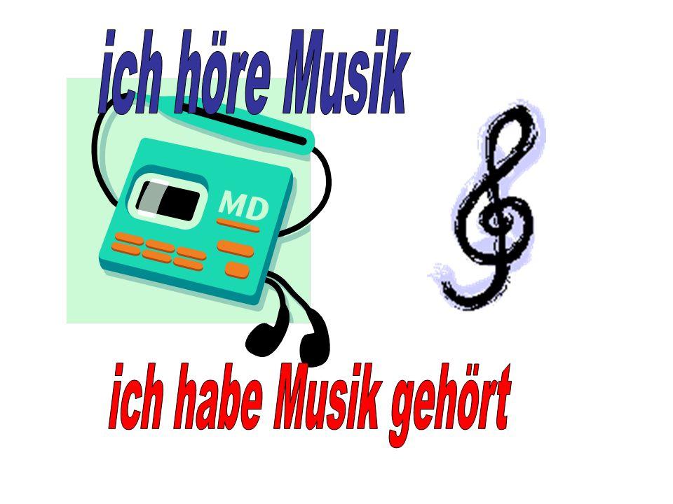 ich höre Musik ich habe Musik gehört