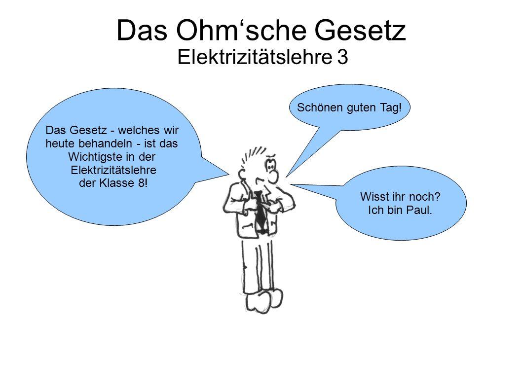 Das Ohm'sche Gesetz Elektrizitätslehre 3 Schönen guten Tag!