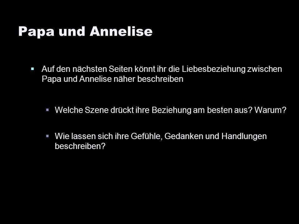 Papa und Annelise Auf den nächsten Seiten könnt ihr die Liebesbeziehung zwischen Papa und Annelise näher beschreiben.