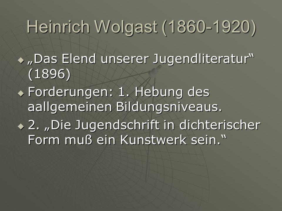 """Heinrich Wolgast (1860-1920) """"Das Elend unserer Jugendliteratur (1896) Forderungen: 1. Hebung des aallgemeinen Bildungsniveaus."""