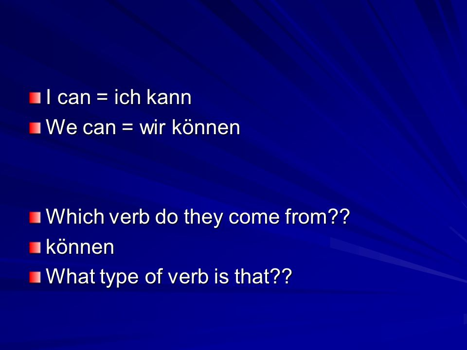 I can = ich kann We can = wir können. Which verb do they come from .