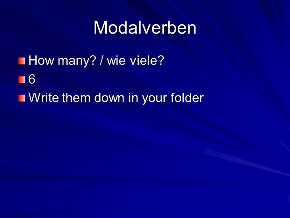 Modalverben How many / wie viele 6 Write them down in your folder