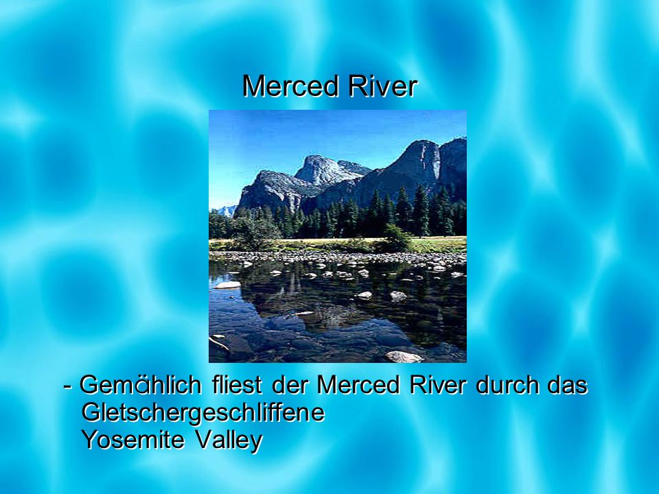 Merced River- Gemählich fliest der Merced River durch das Gletschergeschliffene Yosemite Valley.