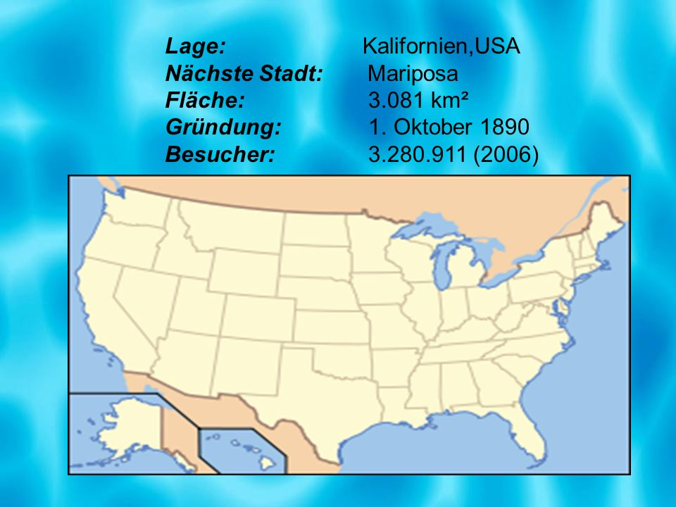 Lage: Kalifornien,USA Nächste Stadt: Mariposa. Fläche: 3.081 km². Gründung: 1. Oktober 1890.