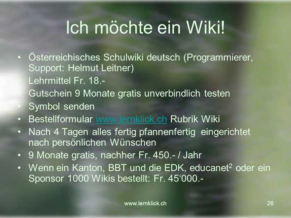 Ich möchte ein Wiki! Österreichisches Schulwiki deutsch (Programmierer, Support: Helmut Leitner) Lehrmittel Fr. 18.-