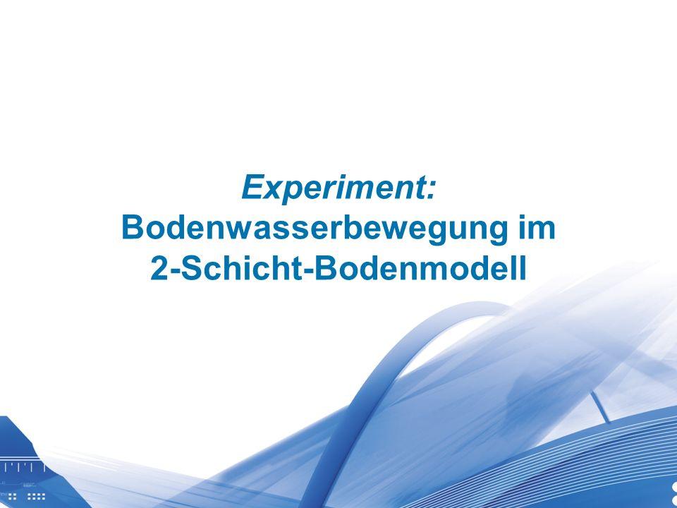 Experiment: Bodenwasserbewegung im 2-Schicht-Bodenmodell
